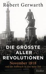 Robert  Gerwarth - Die größte aller Revolutionen