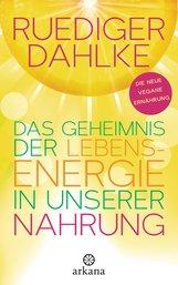 Ruediger  Dahlke - Das Geheimnis der Lebensenergie in unserer Nahrung