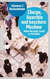 Johannes C.  Bockenheimer - Chuzpe, Anarchie und koschere Muslime