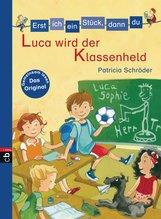 Patricia  Schröder - Erst ich ein Stück, dann du - Luca wird der Klassenheld