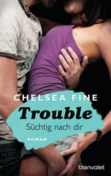 Chelsea  Fine - Trouble - Süchtig nach Dir