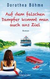 Dorothea  Böhme - Auf dem falschen Dampfer kommt man auch ans Ziel