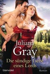 Juliana  Gray - Die sündige Liebe eines Lords