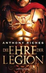Anthony  Riches - Die Ehre der Legion