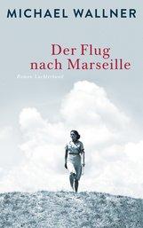 Michael  Wallner - Der Flug nach Marseille