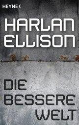 Harlan  Ellison - Die bessere Welt