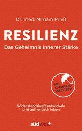 Dr. med. Mirriam  Prieß - Resilienz - Das Geheimnis innerer Stärke