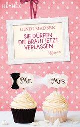 Cindi  Madsen - Sie dürfen die Braut jetzt verlassen