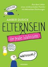 Amber  Dusick - Elternsein - der pralle Wahnsinn