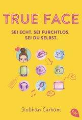 Siobhan  Curham - True Face - Sei echt. Sei furchtlos. Sei du selbst.