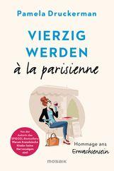 Pamela  Druckerman - Vierzig werden à la parisienne