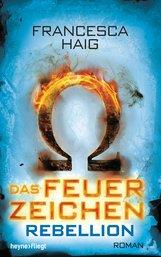 Francesca  Haig - Das Feuerzeichen - Rebellion