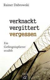 Rainer  Dabrowski - verknackt-vergittert-vergessen