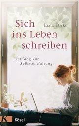 Liane  Dirks - Sich ins Leben schreiben