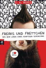J. A.  Buckle - Freaks und Frettchen. Aus dem Leben eines künftigen Superstars