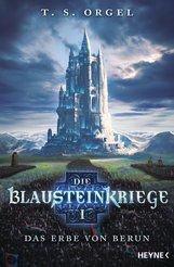 T. S.  Orgel - Die Blausteinkriege 1 - Das Erbe von Berun