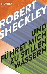 Robert  Sheckley - Und führet mich zu stillen Wassern