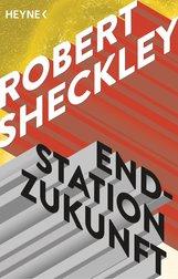 Robert  Sheckley - Endstation Zukunft