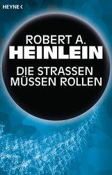 Robert A.  Heinlein - Die Straßen müssen rollen