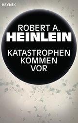 Robert A.  Heinlein - Katastrophen kommen vor