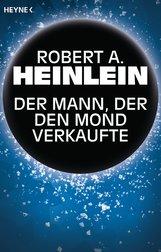 Robert A.  Heinlein - Der Mann, der den Mond verkaufte