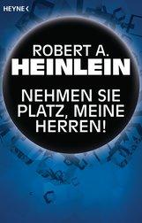 Robert A.  Heinlein - Nehmen Sie Platz, meine Herren!