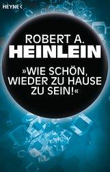 """Robert A.  Heinlein - """"Wie schön, wieder zu Hause zu sein!"""""""