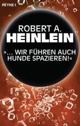 """Robert A.  Heinlein - """"… Wir führen auch Hunde spazieren"""""""
