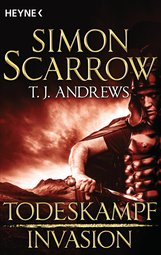 Simon  Scarrow, T. J.  Andrews - Invasion - Todeskampf (1)