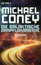 Michael  Coney - Die Galaktische Dampflokomotive