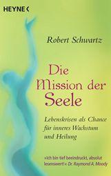 Robert  Schwartz - Die Mission der Seele