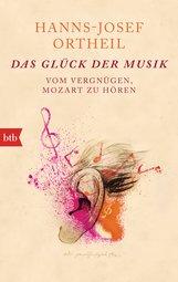 Hanns-Josef  Ortheil - Das Glück der Musik