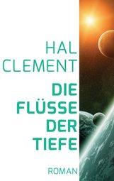 Hal  Clement - Die Flüsse der Tiefe