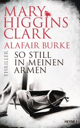 Mary  Higgins Clark, Alafair  Burke - So still in meinen Armen