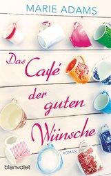 Marie  Adams - Das Café der guten Wünsche