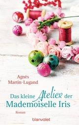 Agnès  Martin-Lugand - Das kleine Atelier der Mademoiselle Iris