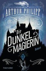 Arthur  Philipp - Die Dunkelmagierin