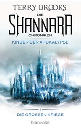 Terry  Brooks - Die Shannara-Chroniken: Die Großen Kriege 1 - Kinder der Apokalypse