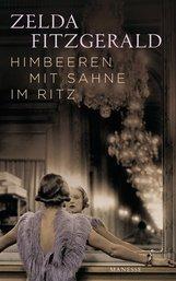 Zelda  Fitzgerald - Himbeeren mit Sahne im Ritz