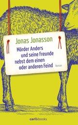 Jonas  Jonasson - Mörder Anders und seine Freunde nebst dem einen oder anderen Feind