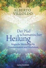 Alberto  Villoldo - Der Pfad schamanischer Heilung