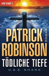 Patrick  Robinson - Tödliche Tiefe - U.S.S. Shark