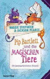 Maggie  Stiefvater, Jackson  Pearce - Pip Bartlett und die magischen Tiere
