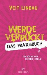 Veit  Lindau - Werde verrückt – Das Praxisbuch