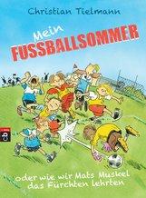 Christian  Tielmann - Mein Fußballsommer oder wie wir Mats Muskel das Fürchten lehrten