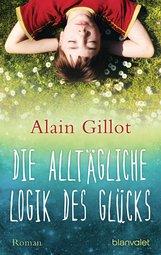 Alain  Gillot - Die alltägliche Logik des Glücks