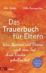 Silia  Wiebe, Silke  Baumgarten - Das Trauerbuch für Eltern