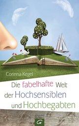 Corinna  Kegel - Die fabelhafte Welt der Hochsensiblen und Hochbegabten