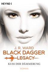 J. R.  Ward - Kuss der Dämmerung - Black Dagger Legacy