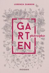 Lorenza  Zambon - Eine kleine Gartenphilosophie
